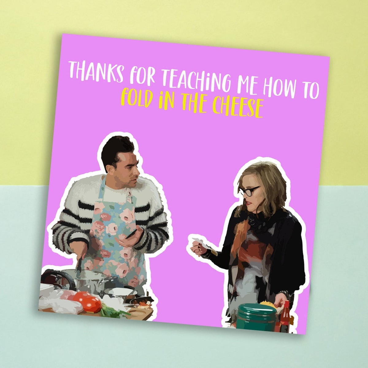 Mother's Day card: Schitt's Creek - fold in the cheese