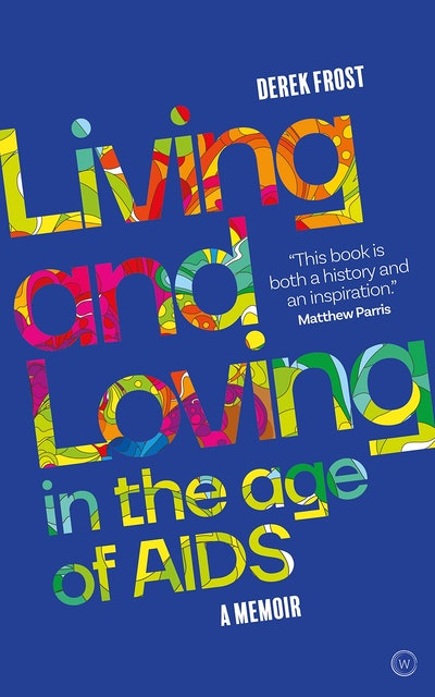'Living and Loving in the Age of AIDS: A memoir' by Derek Frost