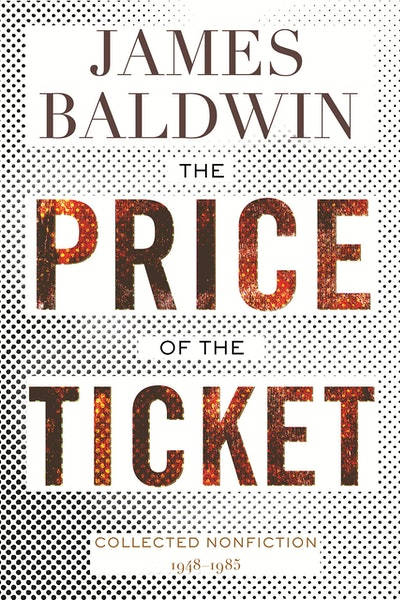 'The Price of the Ticket: Collected Nonfiction, 1948–1985' by James Baldwin