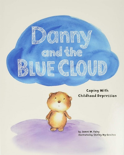 """""""Danny and the Blue Cloud: Coping With Childhood Depression"""" by James M. Foley"""