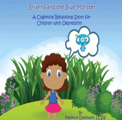 """""""Brianna and the Blue Monster: A Cognitive Behavioral Story for Children with Depression"""" by Patience Domowski"""