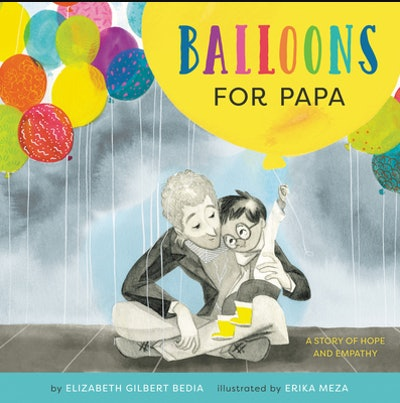 Balloons for Papa: A Story of Hope and Empathy By Elizabeth Gilbert Bedia