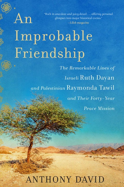 'An Improbable Friendship: The Remarkable Lives of Israeli Ruth Dayan and Palestinian Raymonda Tawil and Their Forty-Year Peace Mission' by Anthony David