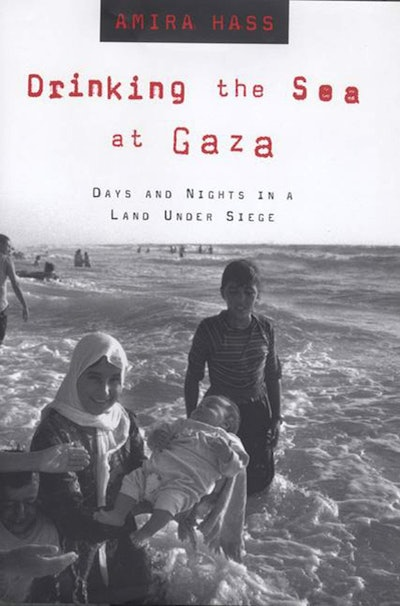 'Drinking the Sea at Gaza: Days and Nights in a Land Under Siege' by Amira Hass
