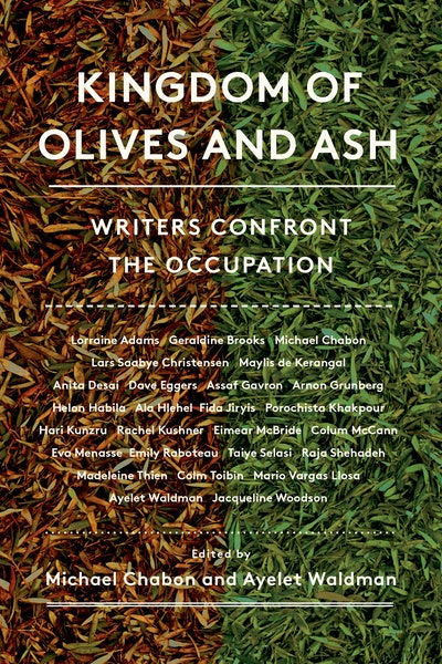 'Kingdom of Olives and Ash: Writers Confront the Occupation,' edited by Michael Chabon and Ayelet Waldman