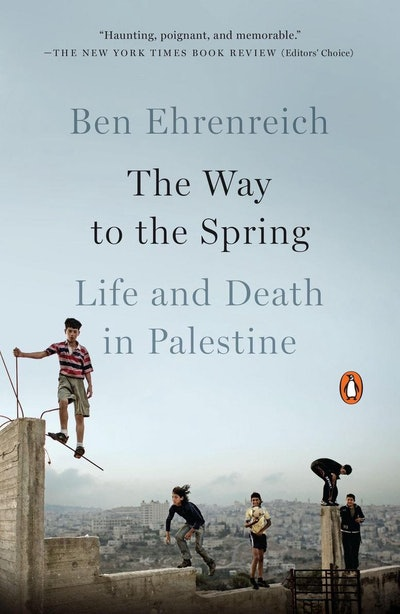 'The Way to the Spring: Life and Death in Palestine' by Ben Ehrenreich