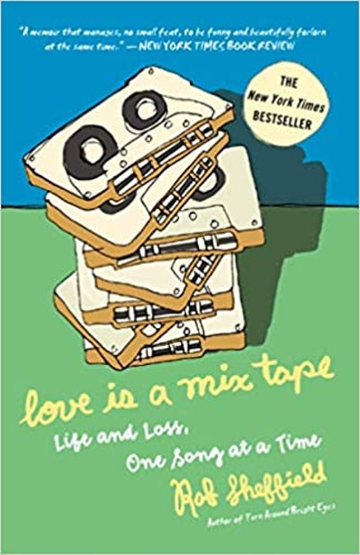 'Love Is a Mix Tape: Life and Loss, One Song at a Time' by Rob Sheffield