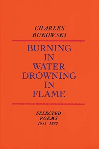 'Burning in Water Drowning in Flame' by Charles Bukowski