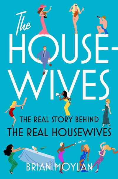 'The Housewives: The Real Story Behind the Real Housewives' by Brian Moylan