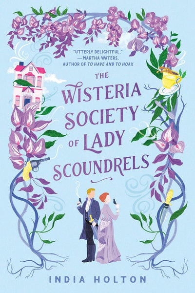 'The Wisteria Society of Lady Scoundrels' by India Holton