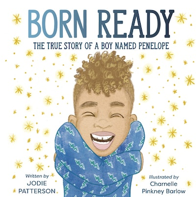 'Born Ready: The True Story of a Boy Named Penelope' by Jodie Patterson