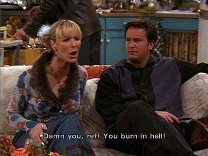 Phoebe Buffay: Damn you ref! You burn in hell!