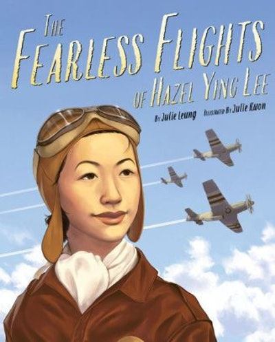 The Fearless Flights of Hazel Ying Lee, by Julie Leung, illustrated by Julie Kwon