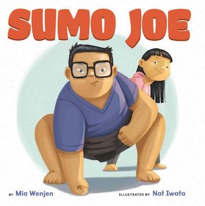 Sumo Joe, by Mia Wenjen, illustrated by Nat Iwata