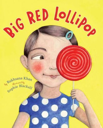Big Red Lollipop, by Rukhsana Khan, illustrated by Sophie Blackall