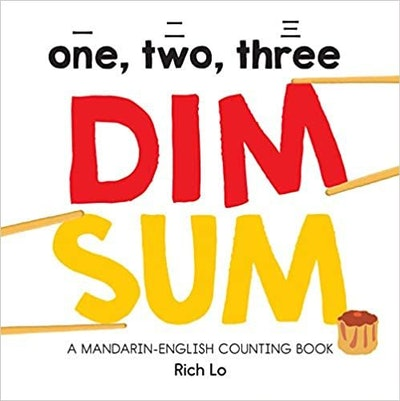 One, Two, Three Dim Sum: A Mandarin-English Counting Book, by Rich Lo