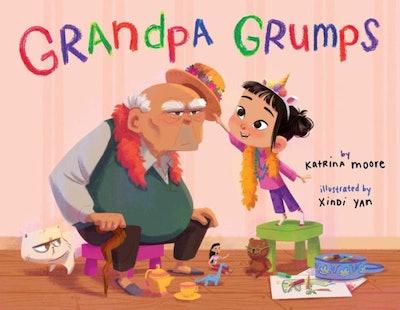 Grandpa Grumps, by Katrina Moore, illustrated by Xindi Yan