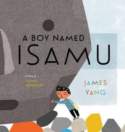 A Boy Named Isamu: A Story of Isamu Noguchi, by James Yang