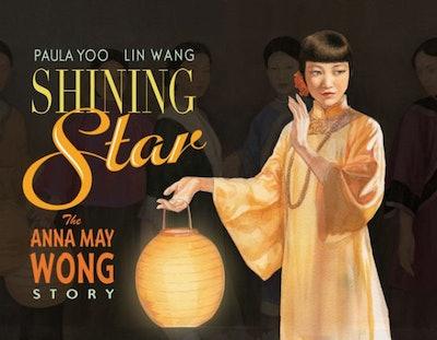 Shining Star: The Anna May Wong Story, by Paula Yoo, illustrated by Lin Wang