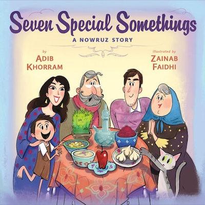 Seven Special Somethings: A Nowruz Story, by Adib Khorram, illustrated by Zainab Faidhi