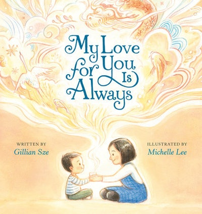 My Love For You Is Always, by Gillian Sze, illustrated by Michelle Lee