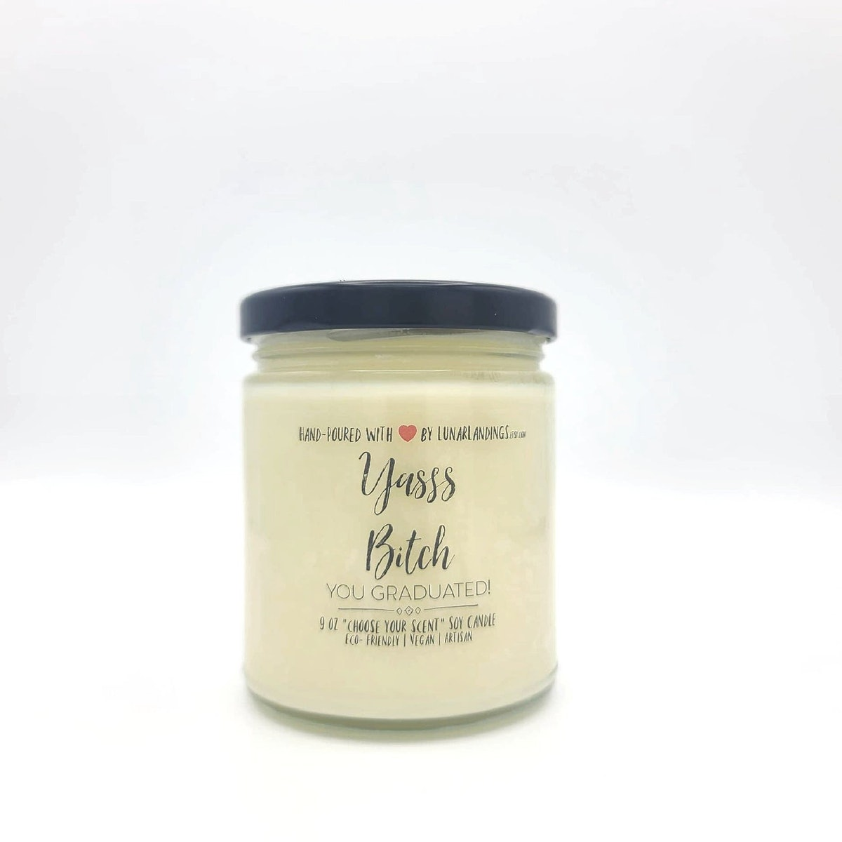 Yes Bitch You Graduated Soy Candle