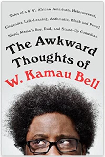"""The Awkward Thoughts of W. Kamau Bell"" by W. Kamau Bell"