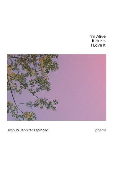 'I'm Alive. It Hurts. I Love It.' by J. Jennifer Espinoza