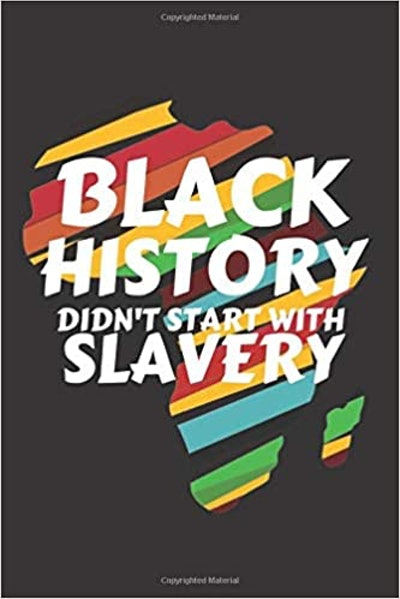 Black History Doesn't Start With Slavery