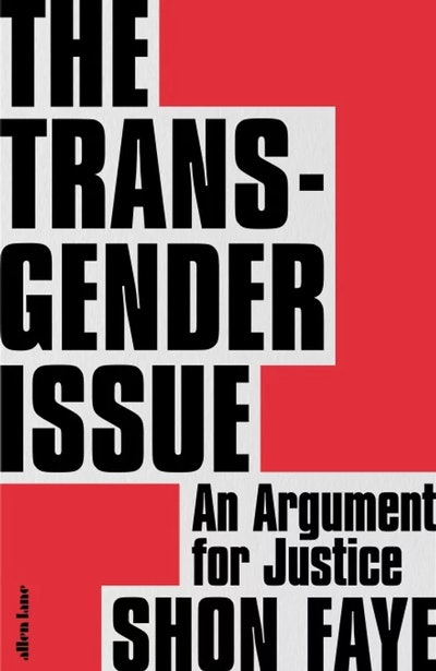 'The Transgender Issue - An Argument for Justice' by Shon Faye