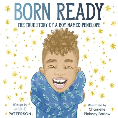 'Born Ready: The True Story Of A Boy Named Penelope' by Jodie Patterson, illustrated by Charnelle Pi...