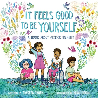 'It Feels Good To Be Yourself: A Book About Gender Identity' by Theresa Thorn, illustrated by Noah G...