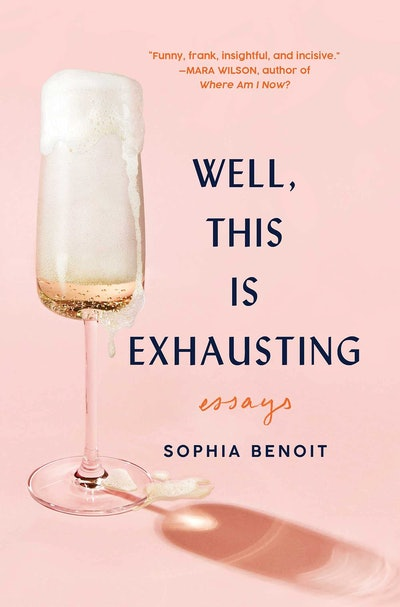 'Well, This Is Exhausting' by Sophia Benoit