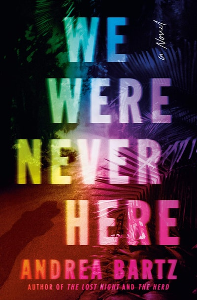 'We Were Never Here' by Andrea Bartz