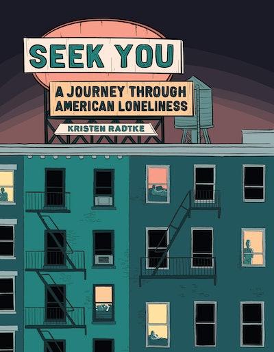 'Seek You: A Journey Through American Loneliness' by Kristen Radtke