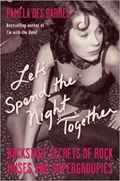 'Let's Spend The Night Together: Backstage Secrets Of Rock Muses And Supergroupies' by Pamela des Ba...