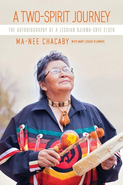 'A Two-Spirit Journey: The Autobiography of a Lesbian Ojibwa-Cree Elder' by Ma-Nee Chacaby