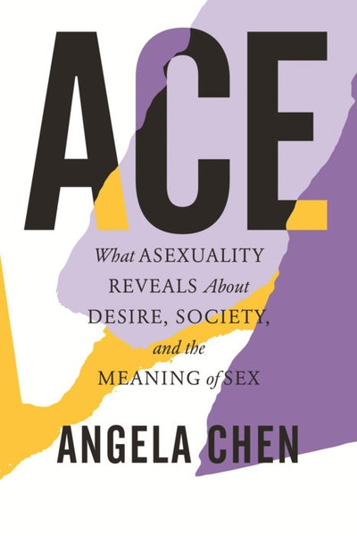 'Ace: What Asexuality Reveals About Desire, Society, and the Meaning of Sex' by Angela Chen