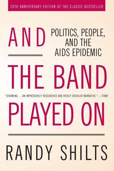 'And the Band Played On: Politics, People, and the AIDS Epidemic' by Randy Shilts
