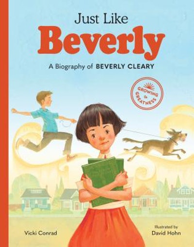 Just Like Beverly: A Biography of Beverly Cleary, by Vicki Conrad, illustrated by David Hohn