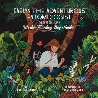 Evelyn the Adventurous Entomologist, by Christine Evans, illustrated by Yasmin Imamura