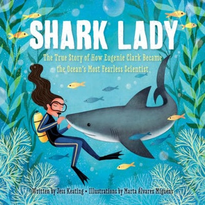 Shark Lady: The True Story of How Eugenie Clark Became the Ocean's Most Fearless Scientist by Jess K...