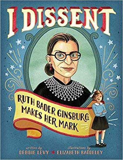 I Dissent: Ruth Bader Ginsburg Makes Her Mark, by Debbie Levy, illustrated by Elizabeth Baddeley