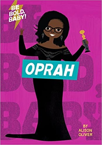 Be Bold Baby: Oprah, by Alison Oliver