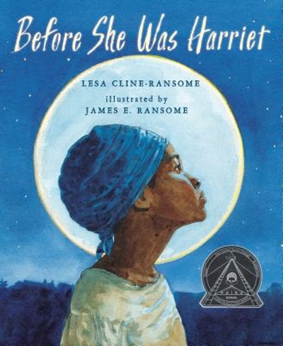 Before She was Harriet (Coretta Scott King Illustrator Honor Books), by Lesa Cline-Ransome, illustra...