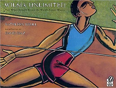 Wilma Unlimited: How Wilma Rudolph Became The World's Fastest Woman, by Kathlees Krull, illustrated ...