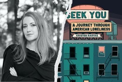 In 'Seek You,' author Kristen Radtke views community engagement as crucial to not feel lonely.
