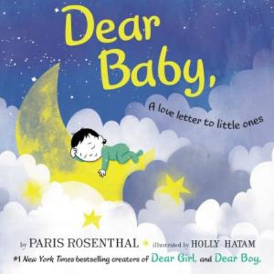 Dear Baby: A Love Letter to Little Ones by Paris Rosenthal, Illustrated by Holly Hatam