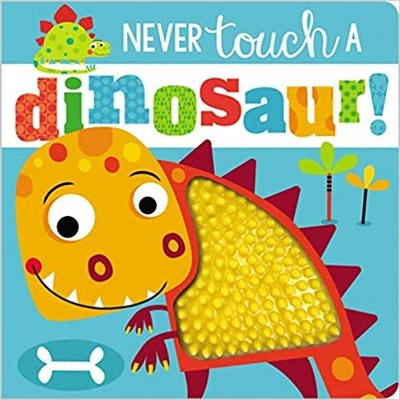 Never Touch a Dinosaur! by Rosie Greening, Illustrated by Stuart Lynch