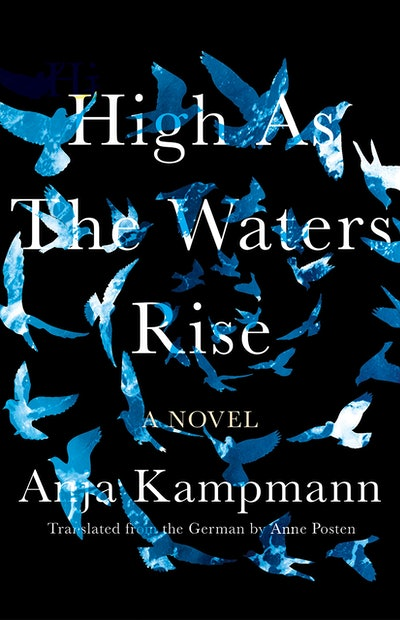'High as the Waters Rise' by Anja Kampmann